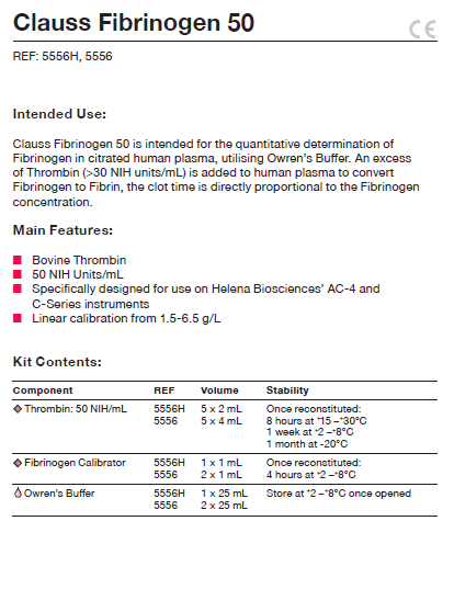 Clauss Fibrinogen 50 is intended for the quantitative determination of Fibrinogen in citrated human plasma, utilising Owren's Buffer. An excess of Thrombin (>30 NIH units/mL) is added to human plasma to convert Fibrinogen to Fibrin, the clot time is directly proportional to the Fibrinogen concentration.