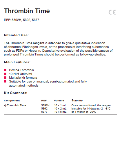 The Thrombin Time reagent is intended to give a qualitative indication of abnormal Fibrinogen levels, or the presence of interfering substances such as FDPs or Heparin. Quantitative evaluation of the possible causes of prolonged Thrombin Times should be performed as follow-up studies.